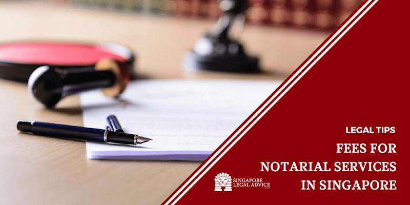 Fees for Notarial Services in Singapore