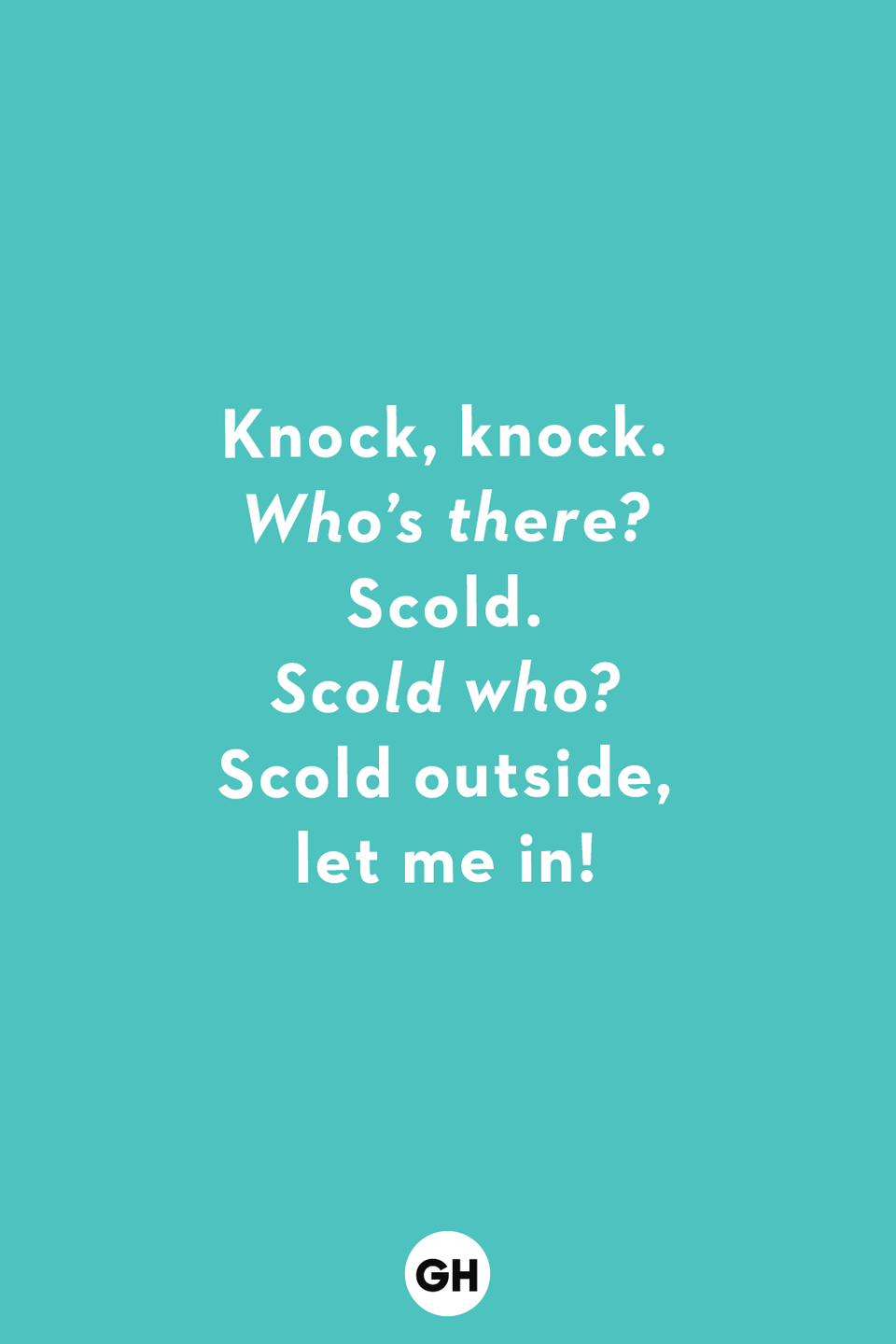 <p><em>Who's there?</em></p><p>Scold.</p><p><em>Scold who?</em></p><p>Scold outside, let me in!</p>