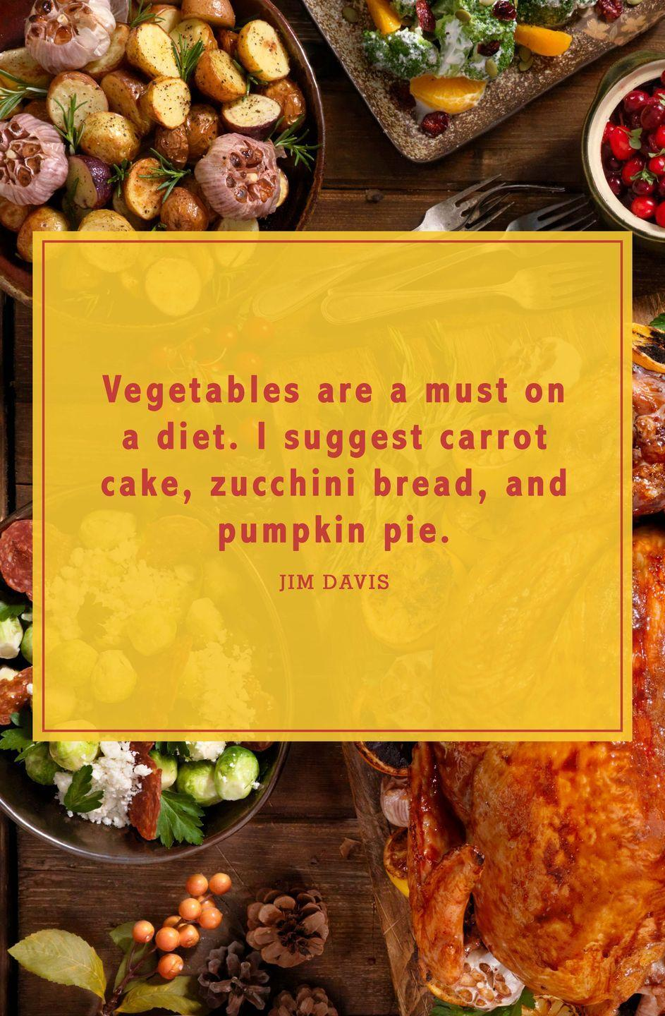 """<p>""""Vegetables are a must on a diet. I suggest carrot cake, zucchini bread, and pumpkin pie.""""</p>"""