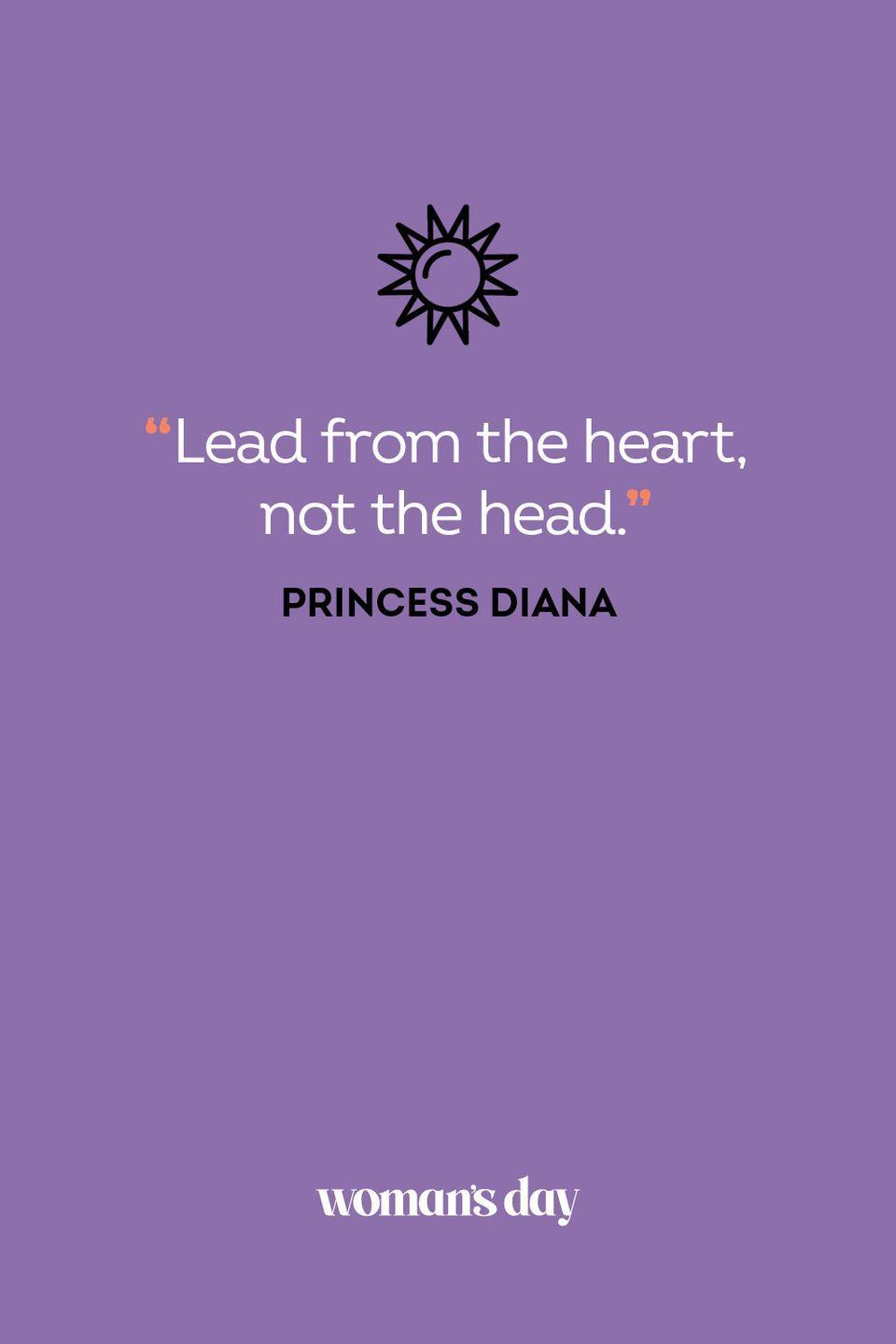 <p>Lead from the heart, not the head.</p>