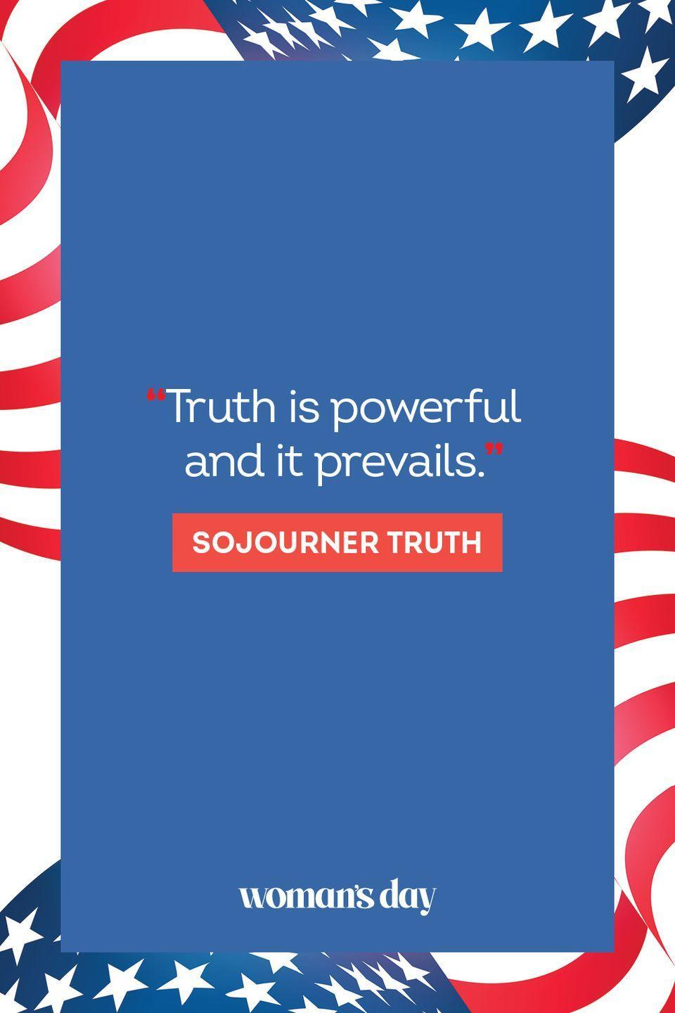 """<p>""""Truth is powerful and it prevails."""" </p>"""