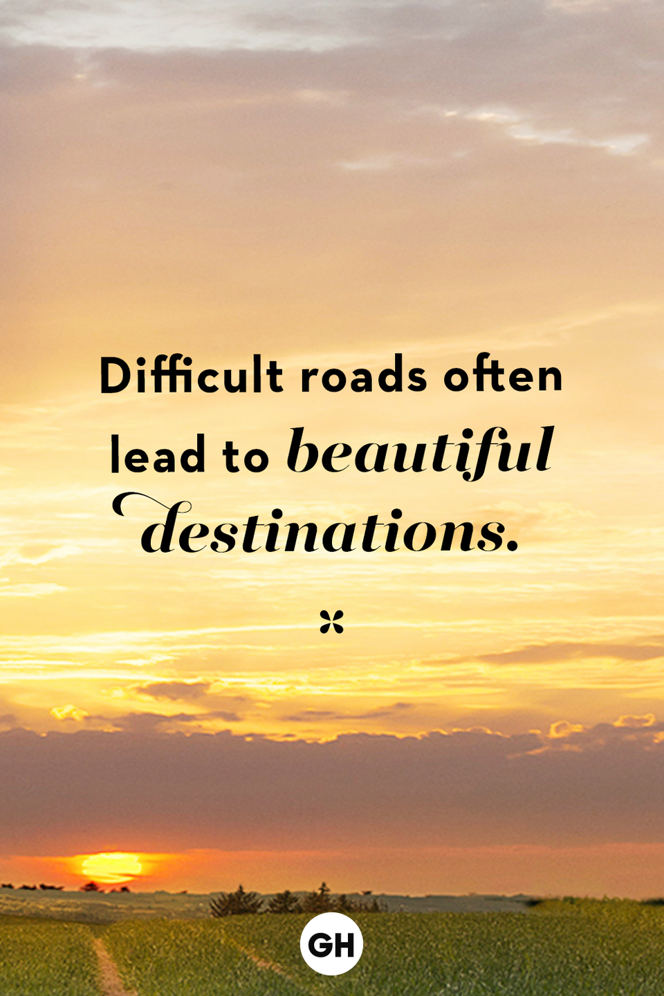 <p>Difficult roads often lead to beautiful destinations.</p>