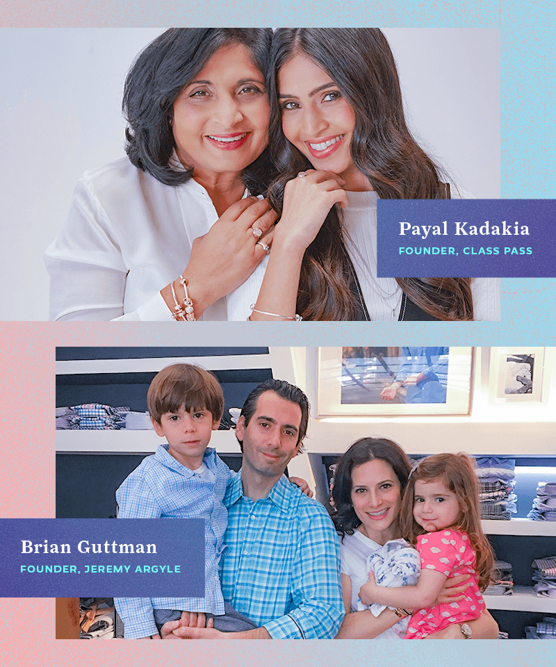 Payal Kadakia, the founder and executive chairman of ClassPass (above), and Brian Guttman, the founder of Jeremy Argyle (below), discuss how lessons learned from their families have been instrumental to their entrepreneurial success.