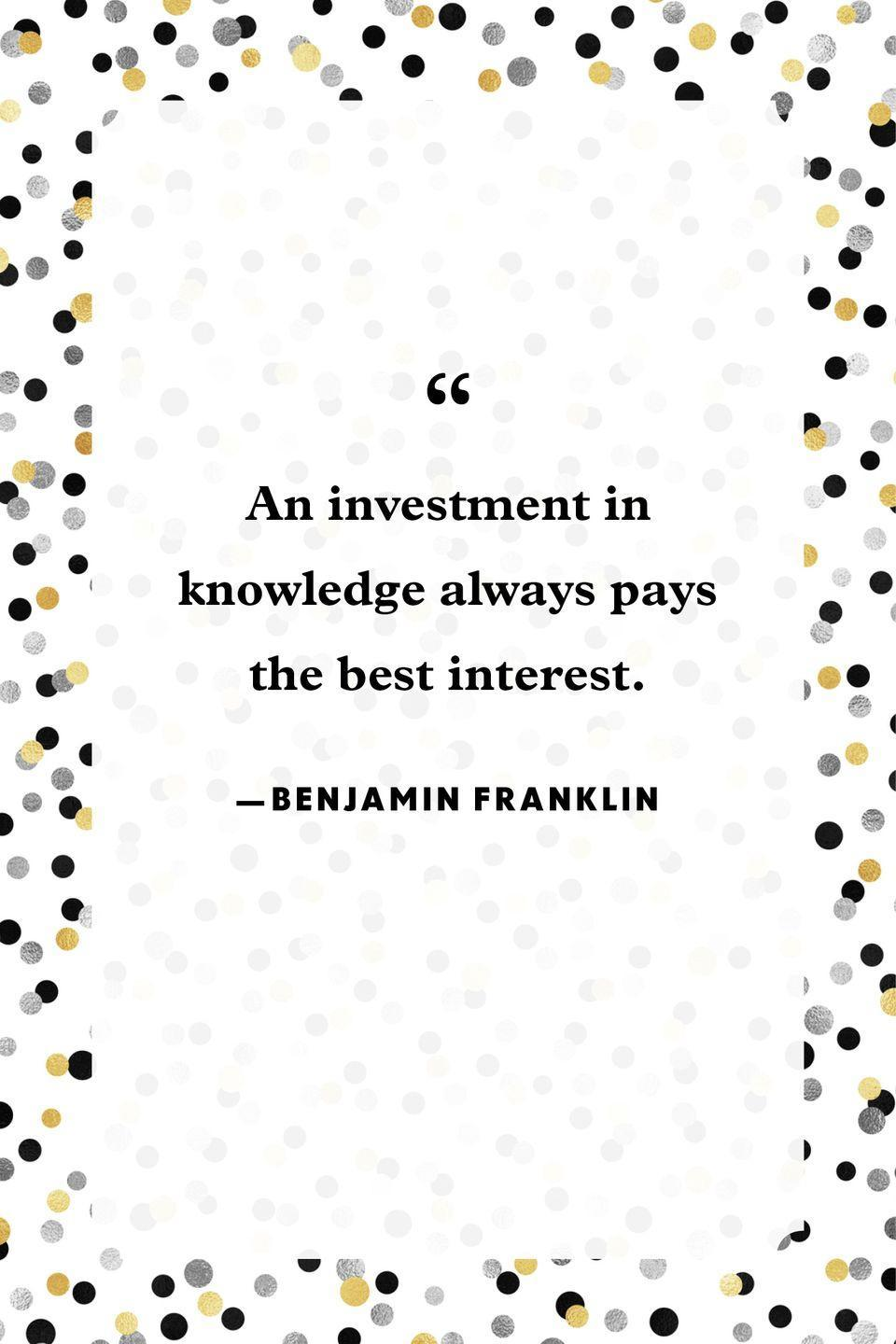 """<p>""""An investment in knowledge always pays the best interest.""""</p>"""
