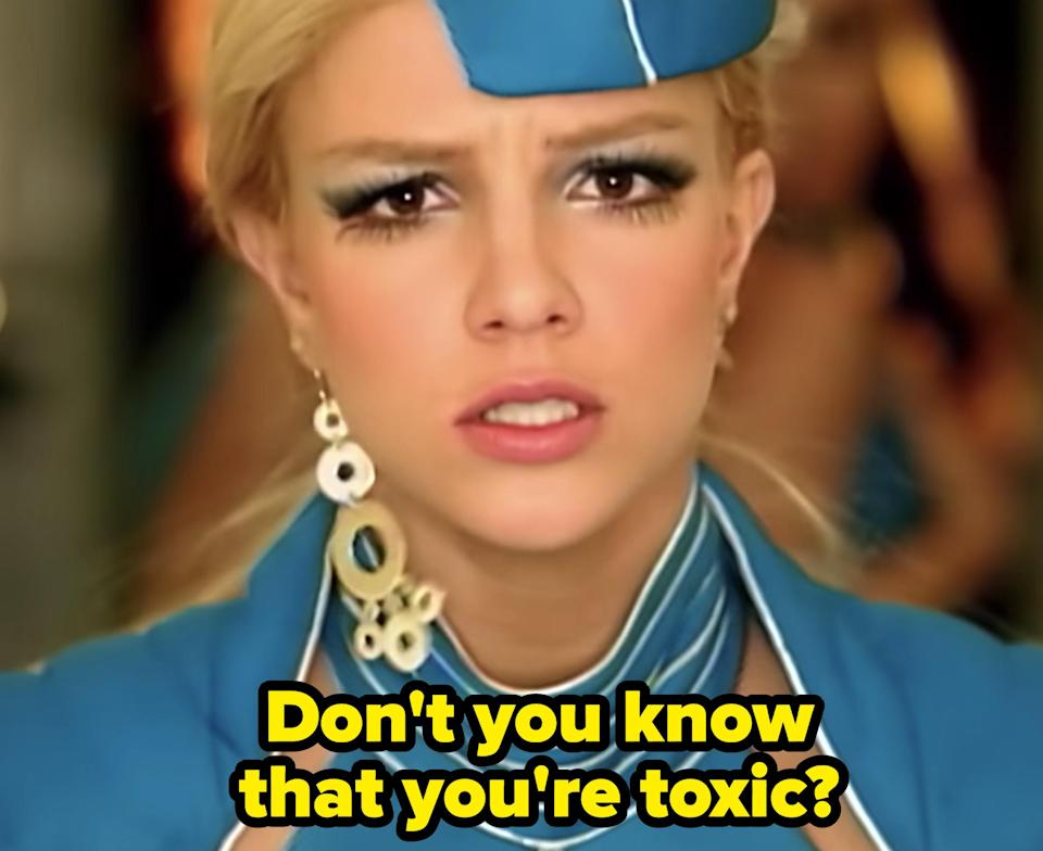 """Britney Spears in her """"Toxic"""" music video, singing: """"Don't you know that you're toxic?"""""""