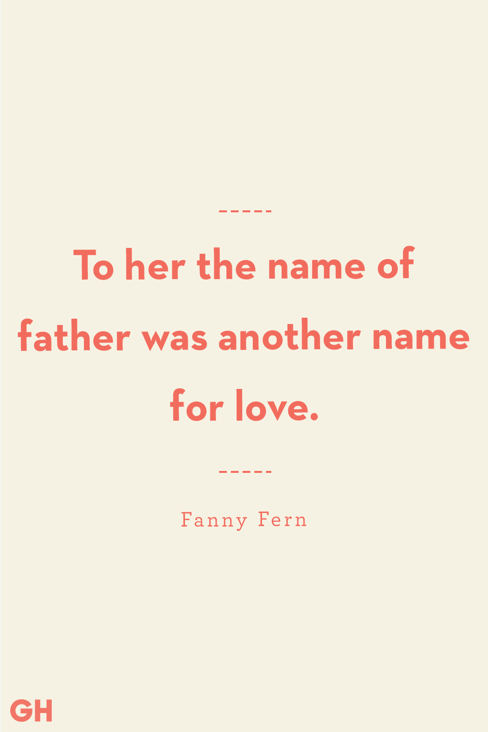 <p>To her the name of father was another name for love.</p>