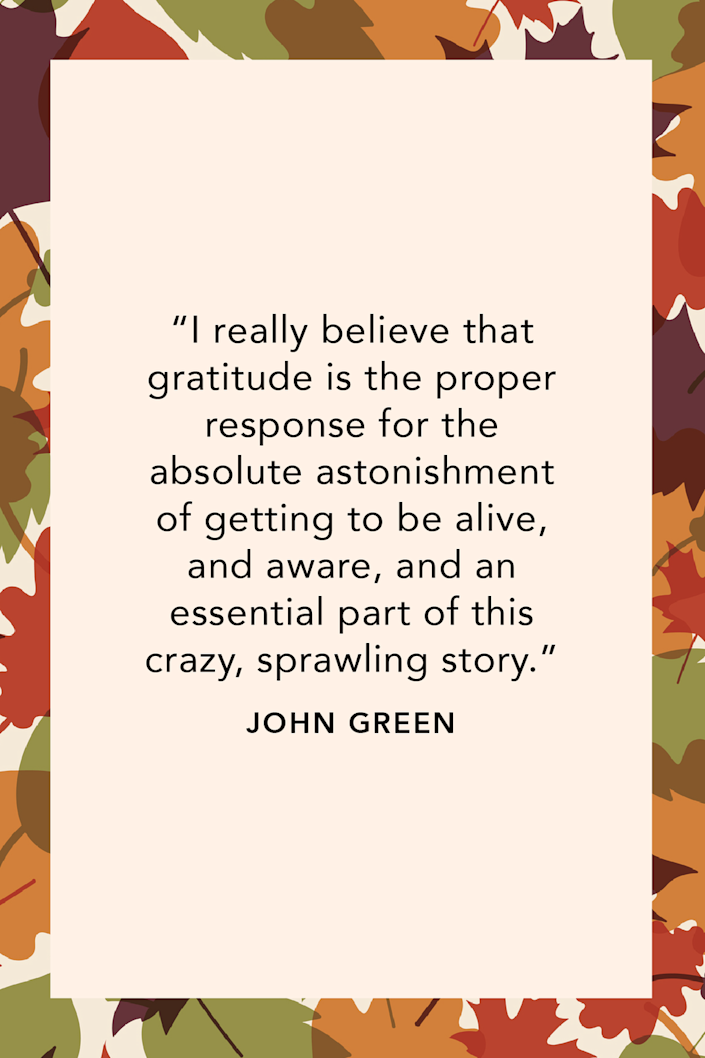 """<p><em>The Fault in Our Stars</em> author John Green said in his YouTube channel in a <a href=""""https://www.youtube.com/watch?v=-VgLOAxq9xw"""" rel=""""nofollow noopener"""" target=""""_blank"""" data-ylk=""""slk:video entitled"""" class=""""link rapid-noclick-resp"""">video entitled </a><em><a href=""""https://www.youtube.com/watch?v=-VgLOAxq9xw"""" rel=""""nofollow noopener"""" target=""""_blank"""" data-ylk=""""slk:Deserving"""" class=""""link rapid-noclick-resp"""">Deserving</a>, </em>""""I really believe that gratitude is the proper response for the absolute astonishment of getting to be alive, and aware, and an essential part of this crazy, sprawling story.""""</p>"""
