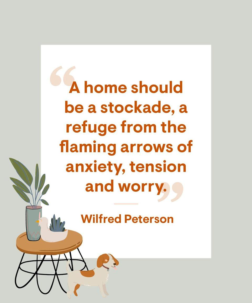 <p>A home should be a stockade, a refuge from the flaming arrows of anxiety, tension and worry.</p>