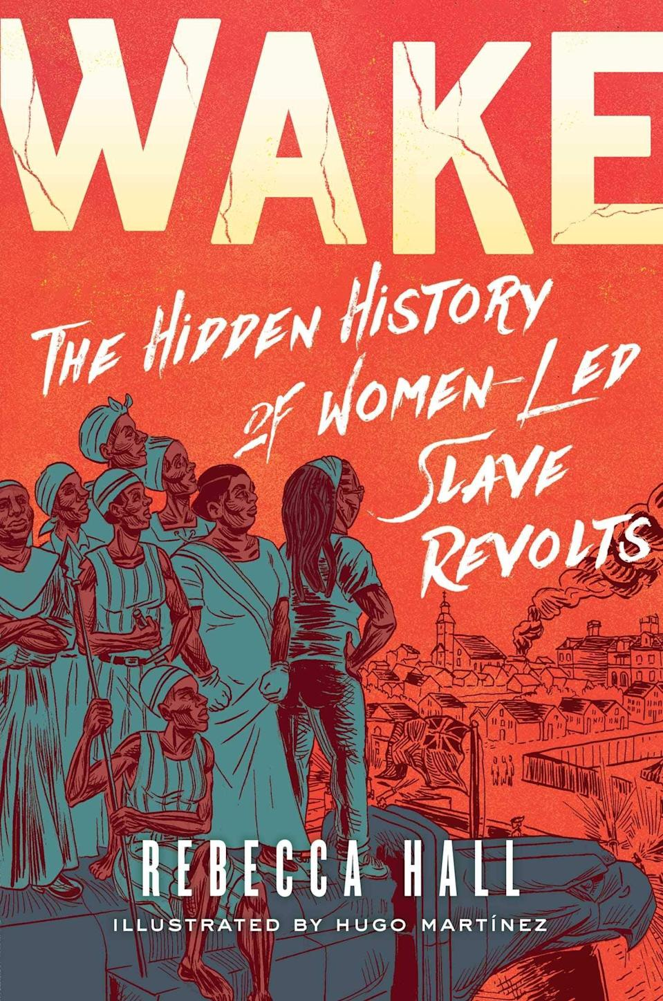 """<p><span><strong>Wake: The Hidden History of Women-Led Slave Revolts</strong></span> by <a class=""""link rapid-noclick-resp"""" href=""""https://www.popsugar.com/Rebecca-Hall"""" rel=""""nofollow noopener"""" target=""""_blank"""" data-ylk=""""slk:Rebecca hall"""">Rebecca hall</a> is a graphic novel-memoir hybrid that uncovers the untold stories of the women who have been at the forefront of slave revolts across history. Through careful research, Hall is shining a spotlight on these unsung heroes, while also delving into her own family's past, too. </p> <p><em>Out June 1</em></p>"""