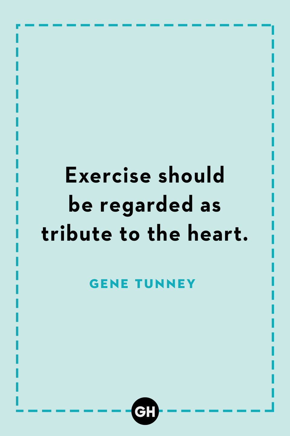 <p>Exercise should be regarded as tribute to the heart.</p>