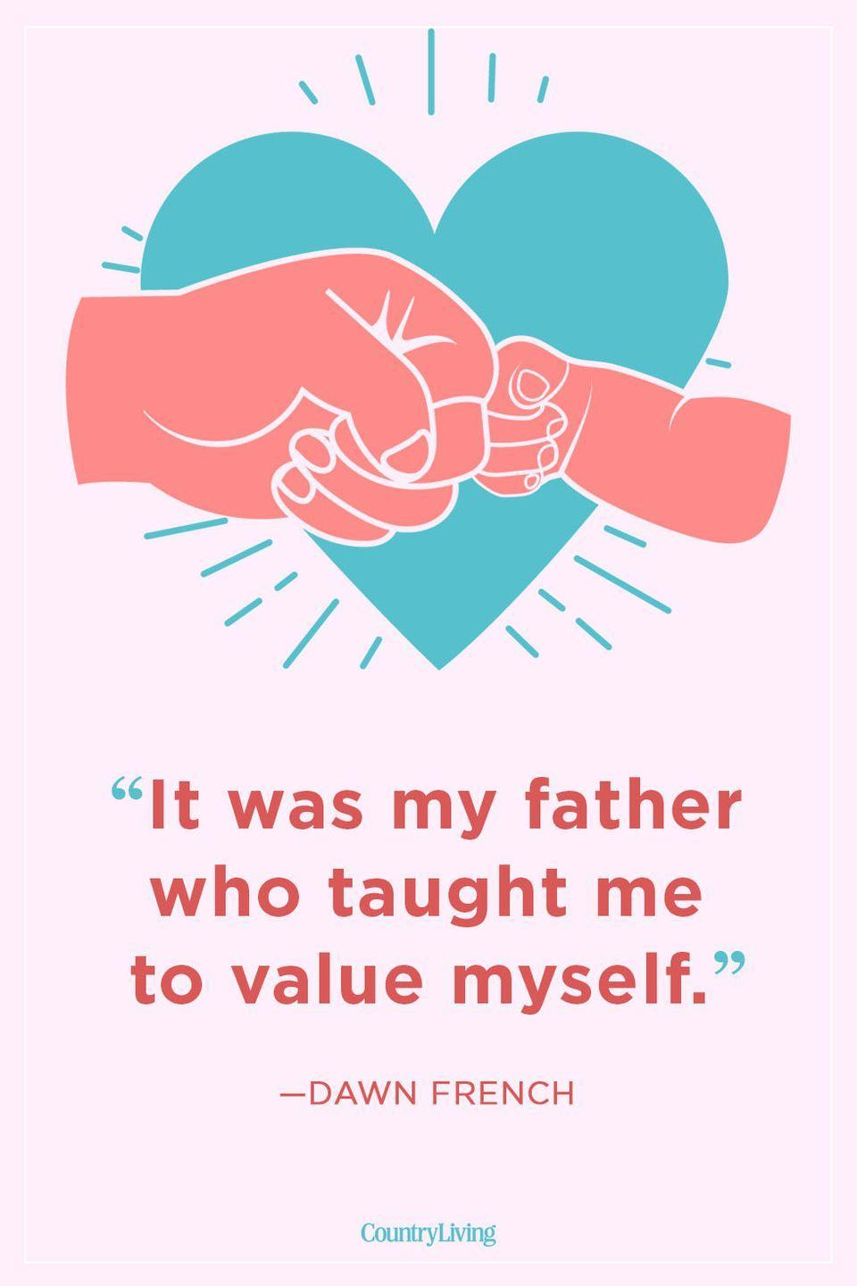 """<p>""""It was my father who taught me to value myself.""""</p>"""