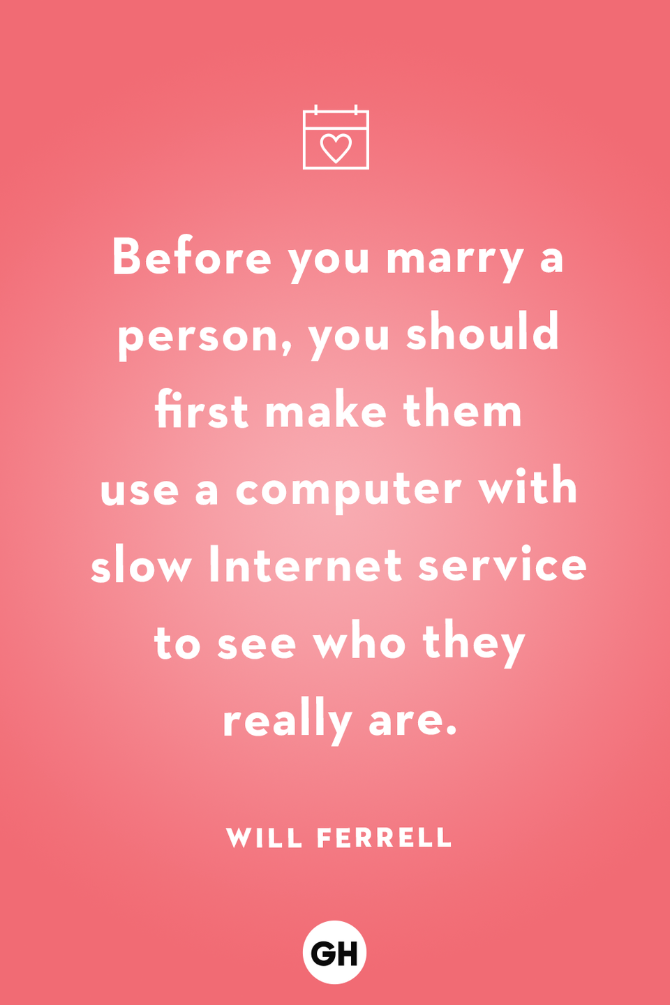 <p>Before you marry a person, you should first make them use a computer with slow Internet service to see who they really are.</p>