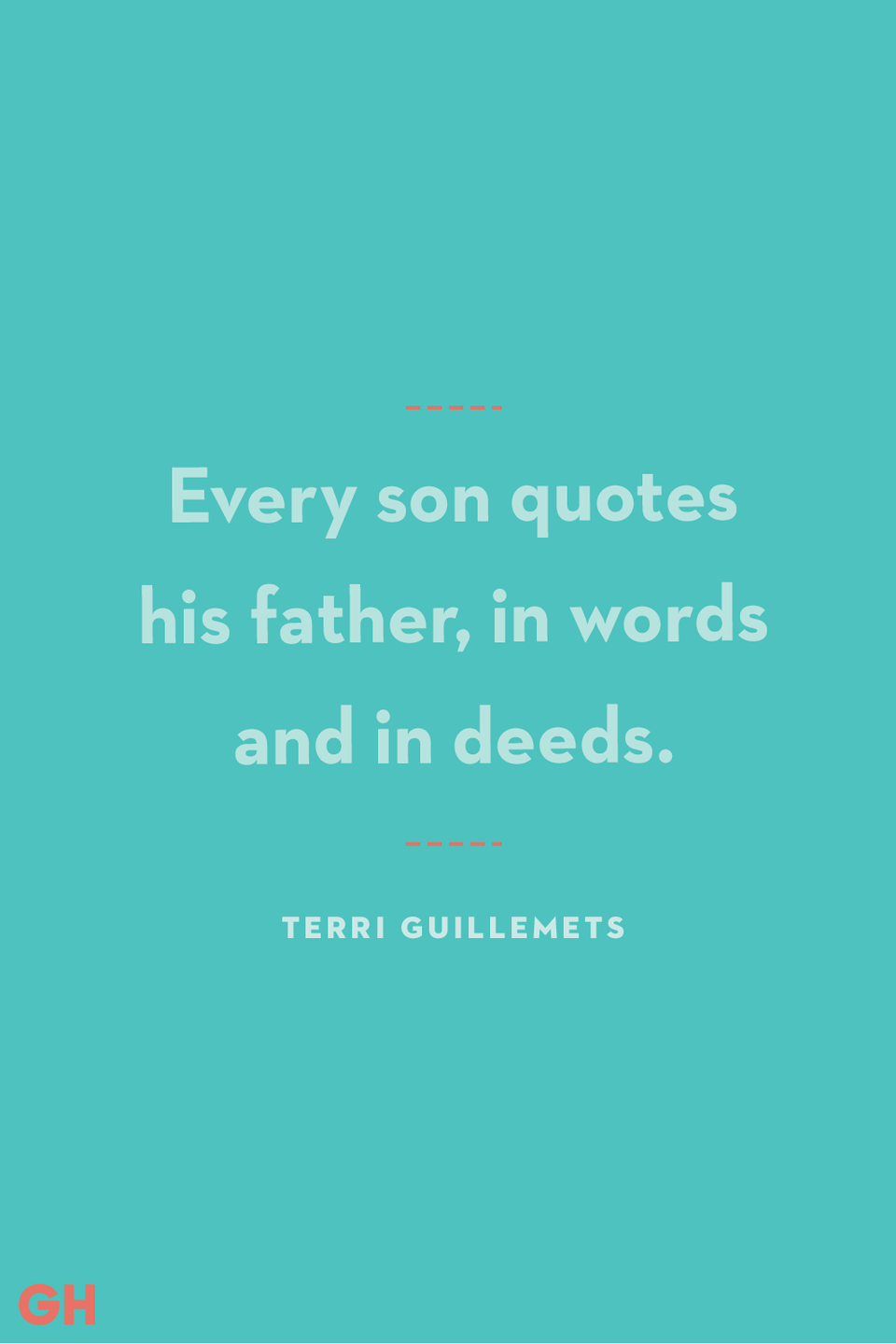 <p>Every son quotes his father, in words and in deeds.</p>