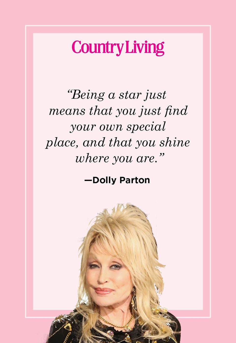 "<p>""Being a star just means that you just find your own special place, and that you shine where you are.""</p>"