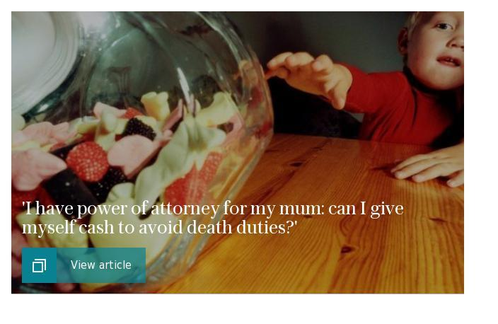 'I have power of attorney for my mum: can I give myself cash to avoid death duties?'