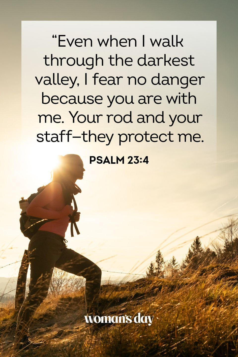"""<p>""""Even when I walk through the darkest valley, I fear no danger because you are with me. Your rod and your staff — they protect me.""""</p><p><strong>The Good News: </strong>Even the hardest moments in your life will be made better by having God by your side. He will not let you down.</p>"""