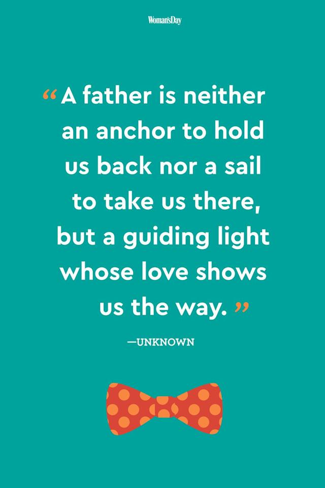 """<p>""""A father is neither an anchor to hold us back nor a sail to take us there, but a guiding light whose love shows us the way.""""</p>"""