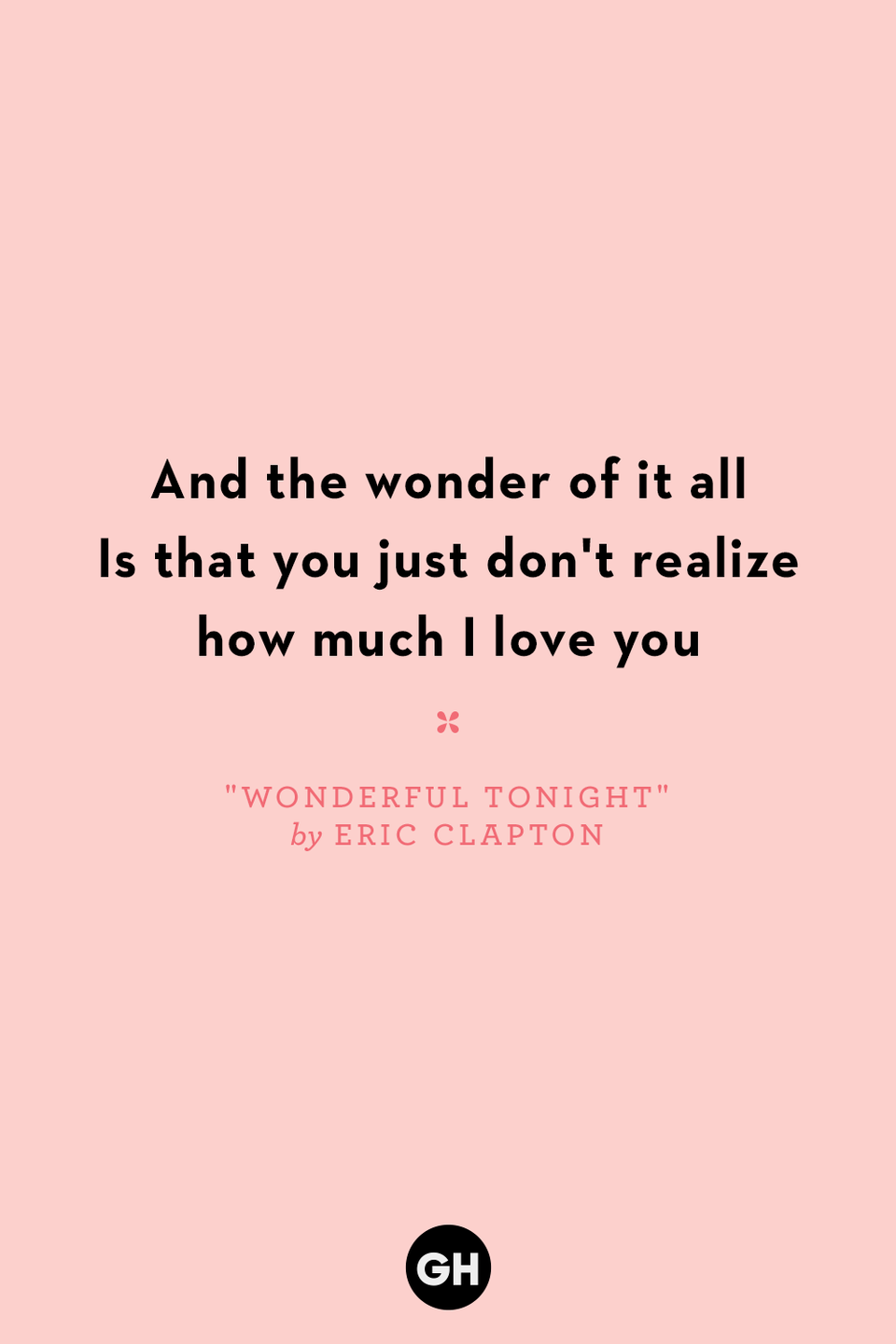<p>And the wonder of it all</p><p>Is that you just don't realize how much I love you</p>