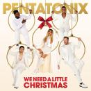 "This cover image released by RCA shows ""We Need a Little Christmas,"" by Pentatonix. (RCA via AP)"