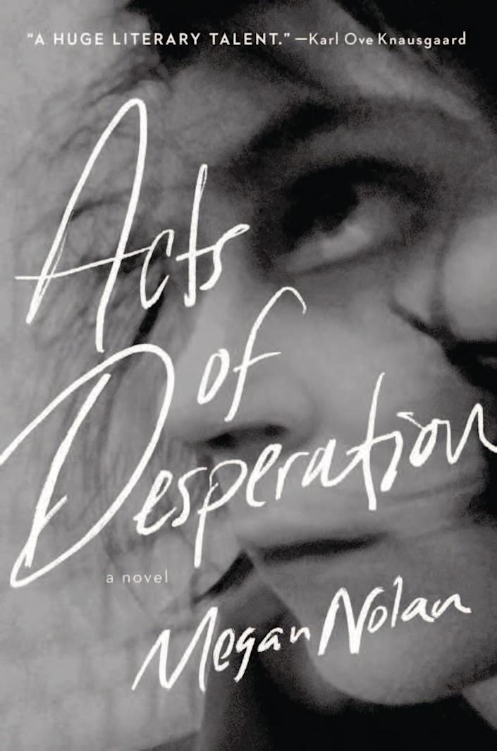 """Acts of Desperation,"" by Megan Nolan."