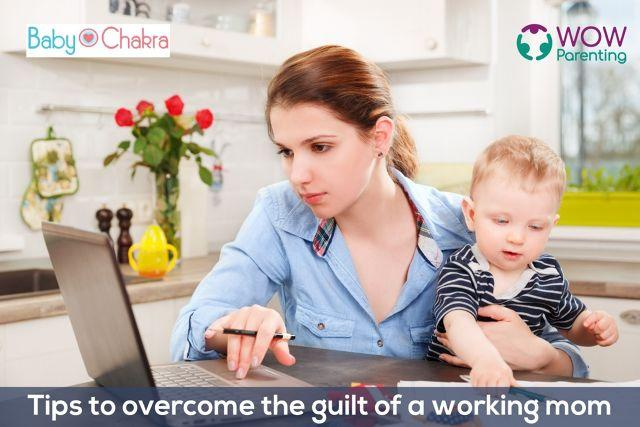 Tips To Overcome Working Mom Guilt