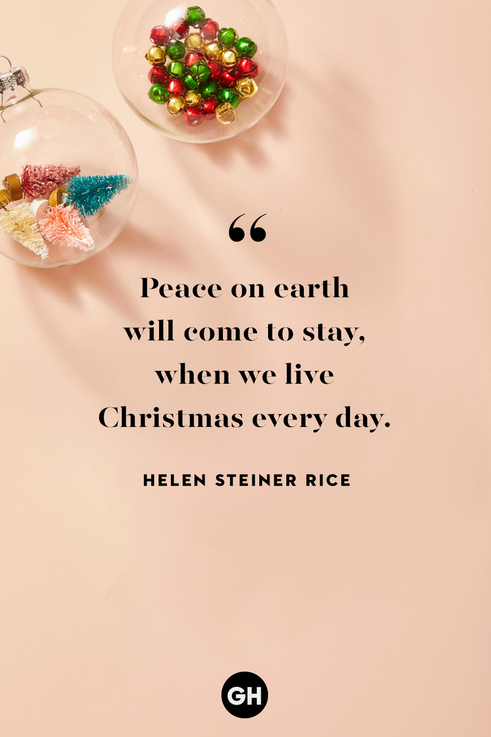 <p>Peace on earth will come to stay, when we live Christmas every day. </p>