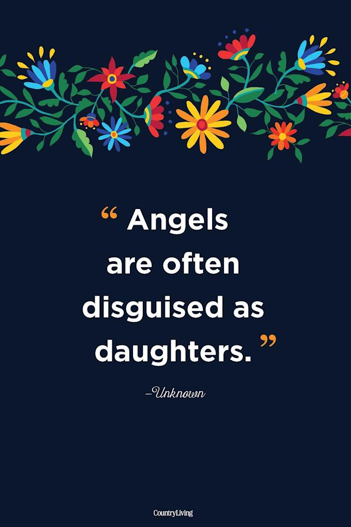 """<p>""""Angels are often disguised as daughters."""" </p>"""