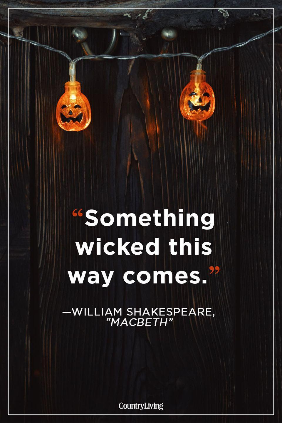"""<p>""""Something wicked this way comes.""""</p>"""