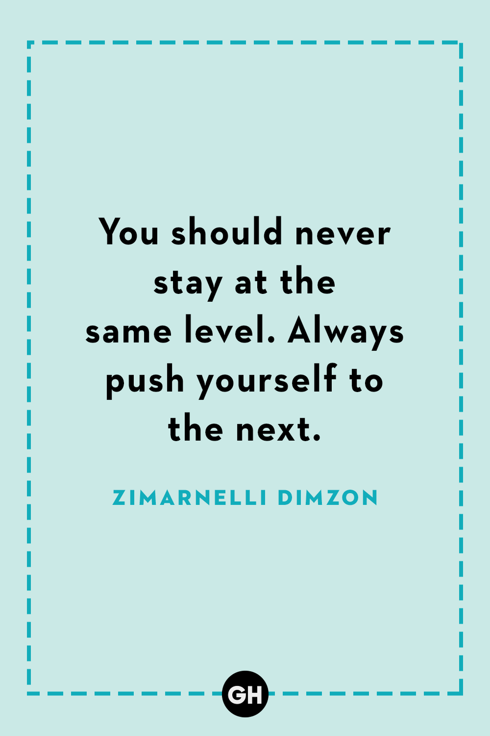 <p>You should never stay at the same level. Always push yourself to the next.</p>