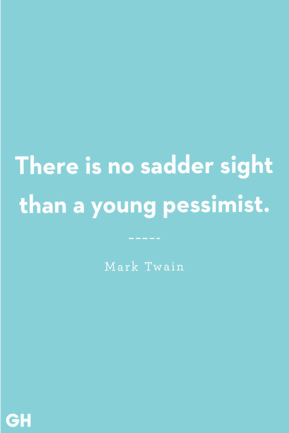 <p>There is no sadder sight than a young pessimist.</p>