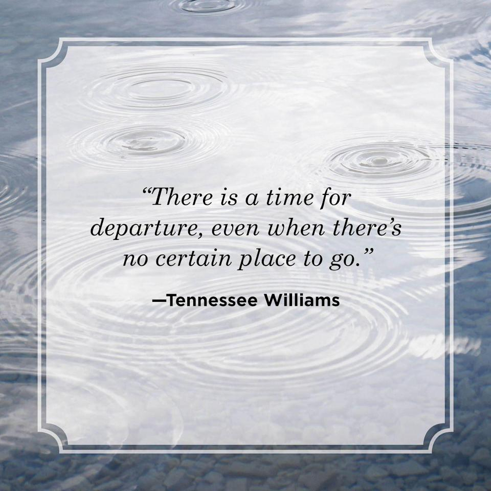 """<p>""""There is a time for departure, even when there's no certain place to go.""""</p>"""