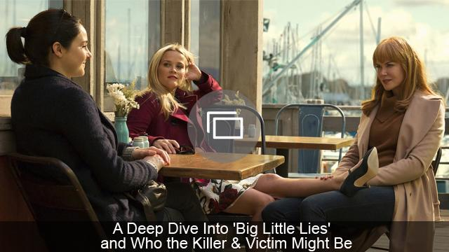 A Deep Dive Into 'Big Little Lies' and Who the Killer & Victim Might Be