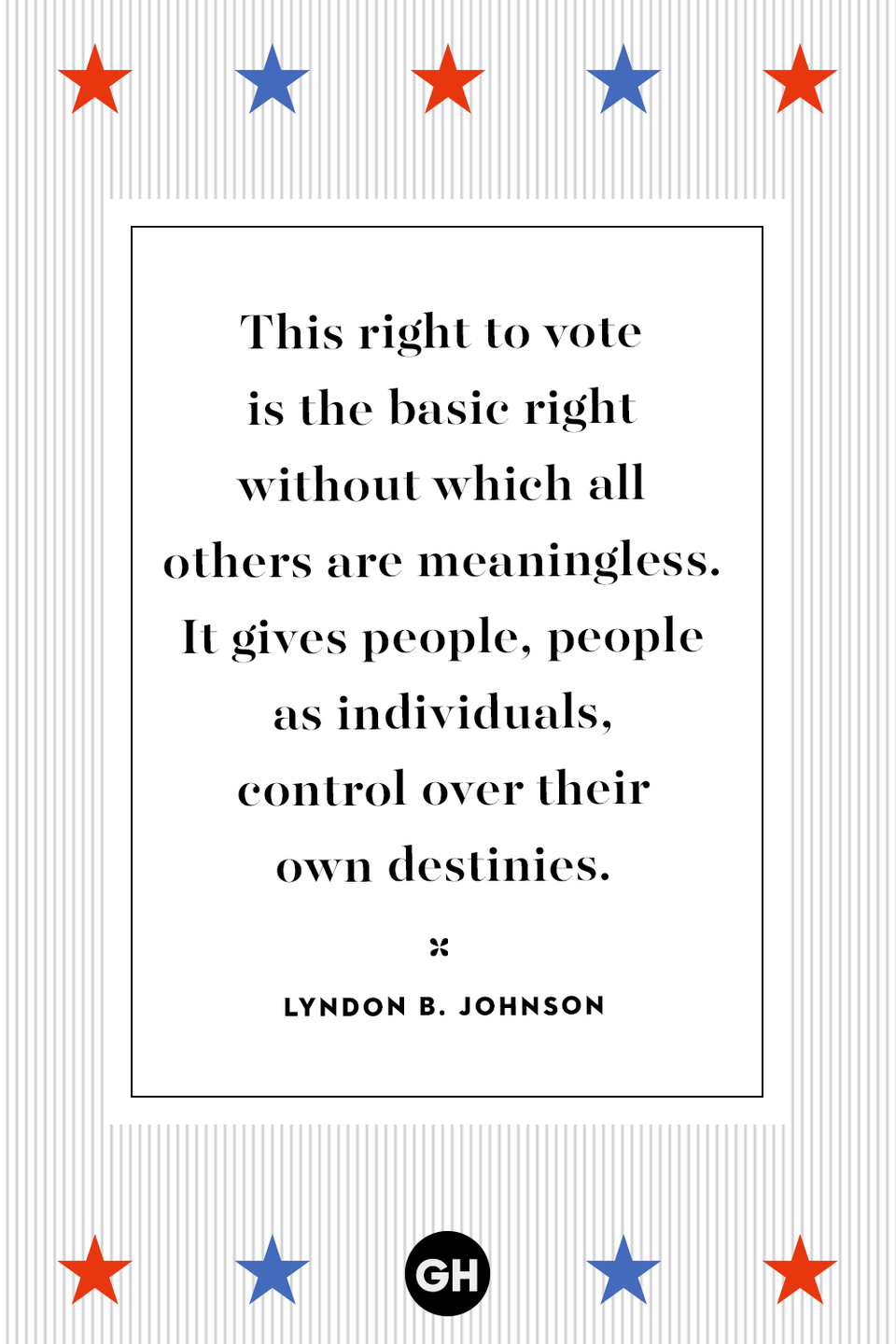 <p>This right to vote is the basic right without which all others are meaningless. It gives people, people as individuals, control over their own destinies.</p>