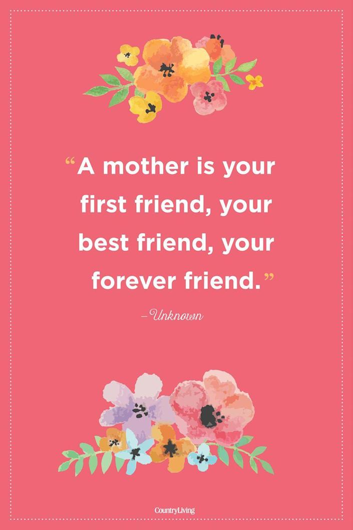 """<p>""""A mother is your first friend, your best friend, your forever friend."""" </p>"""