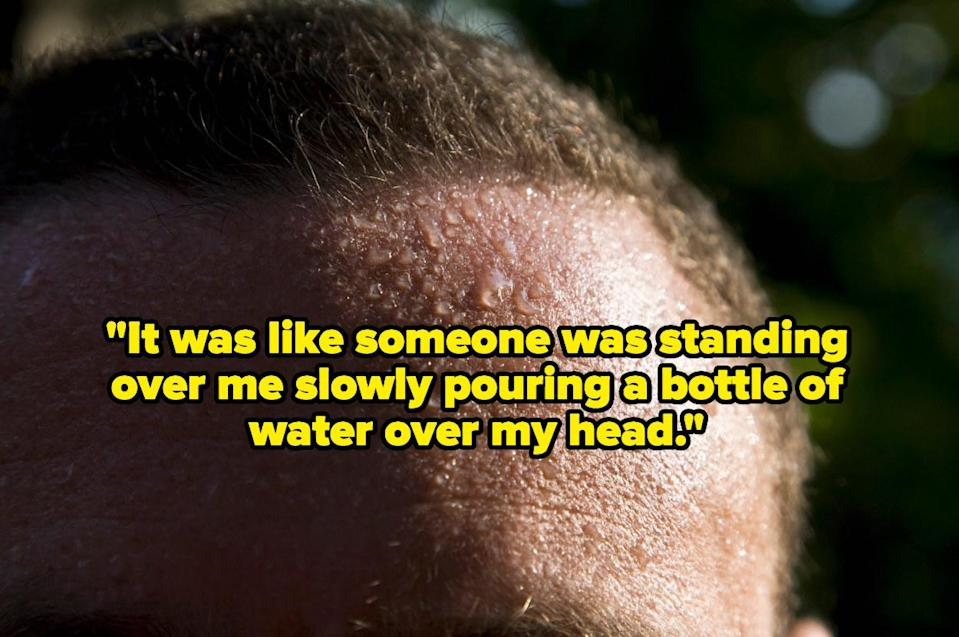 """""""It was like someone was standing over me slowly pouring a bottle of water over my head"""" over a sweaty head"""