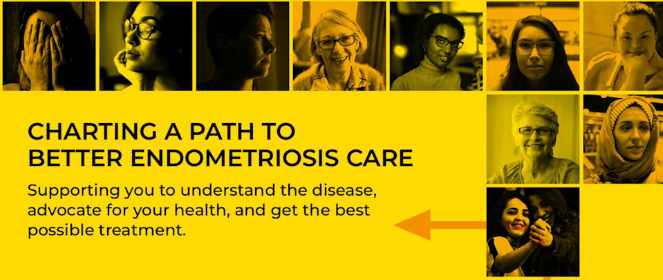 A yellow image with images of people reads CHARTING A PATH TO BETTER ENDOMETRIOSIS CARE. SUPPORTING YOU TO UNDERSTAND THE DISEASE, ADVOCATE FOR YOUR HEALTH, AND GET THE BEST POSSIBLE TREATMENT.