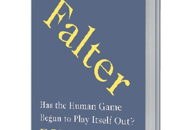 Bill McKibben, an environmentalist, in his book Falter: Has the Human Game has Begun to Play Itself Out? stresses on environmental challenges facing the earth.