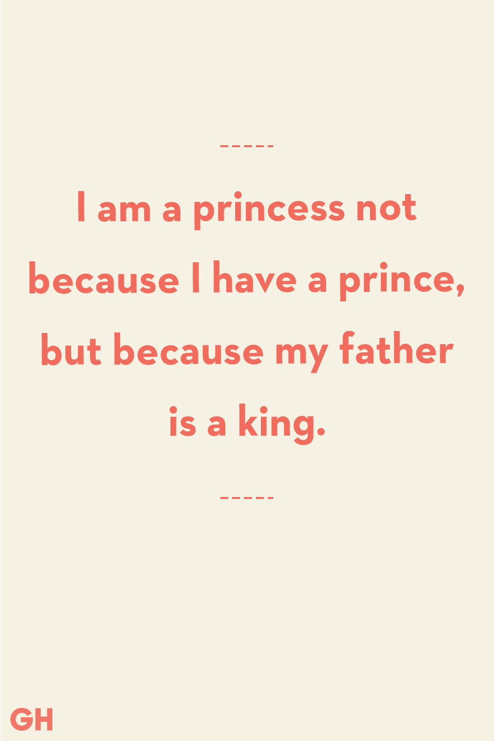 <p>I am a princess not because I have a prince, but because my father is a king.</p>