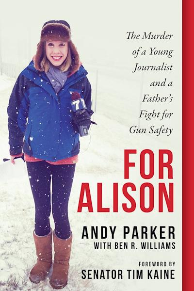 "Andy Parker's daughter was shot on live TV. He doesn't want us to forget, and he's keeping her spirit alive in his new book ""For Alison."""