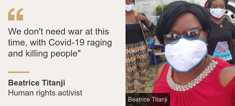 """We don't need war at this time, with Covid-19 raging and killing people"""", Source: Beatrice Titanji, Source description: Human rights activist, Image:"