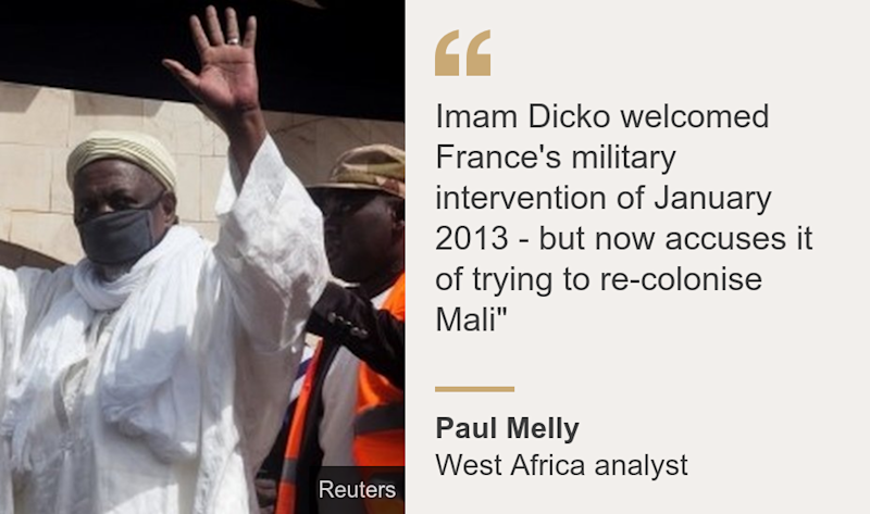 """Imam Dicko welcomed France's military intervention of January 2013 - but now accuses it of trying to re-colonise Mali"""", Source: Paul Melly, Source description: West Africa analyst, Image:"