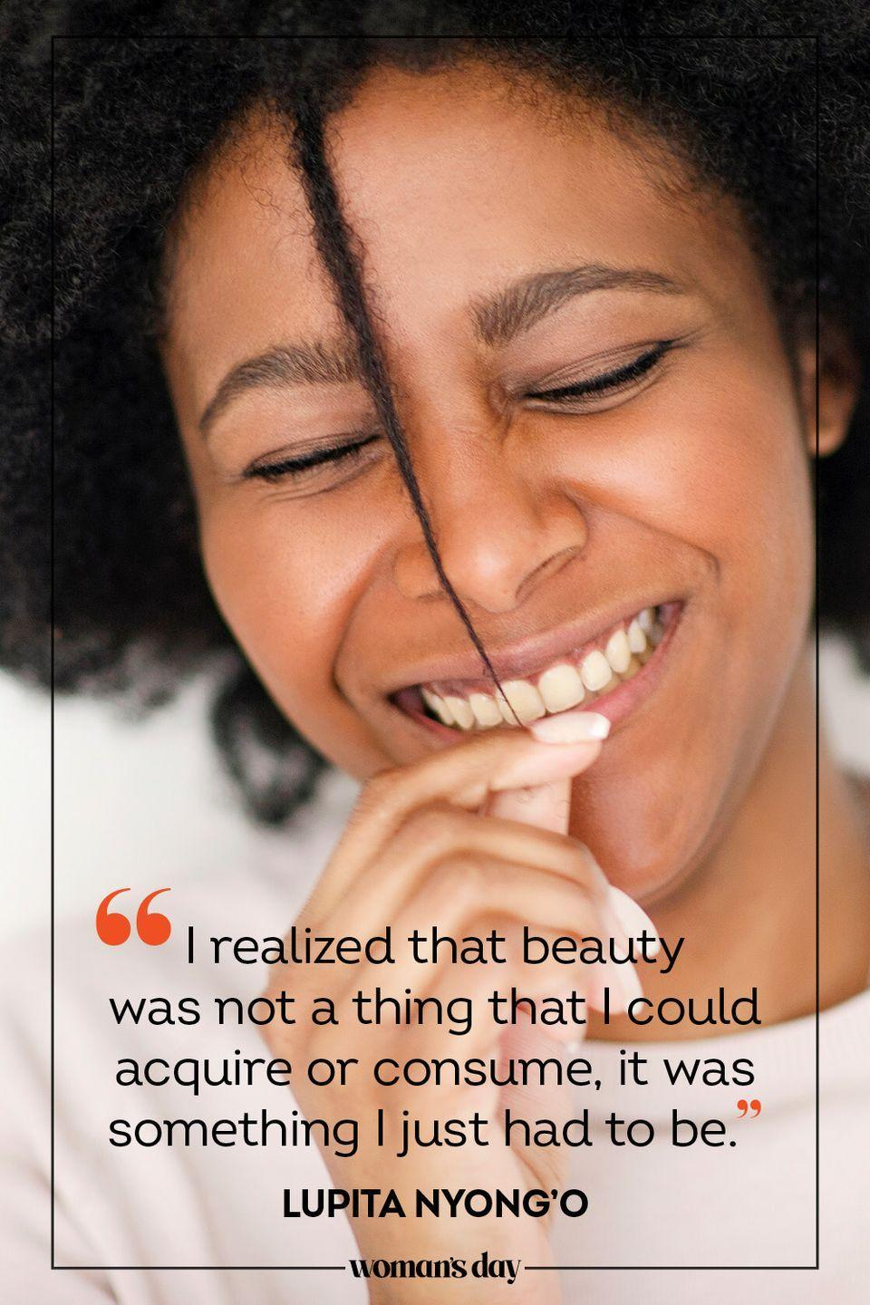 """<p>""""I realized that beauty was not a thing that I could acquire or consume, it was something I just had to be."""" — Lupita Nyongo</p>"""