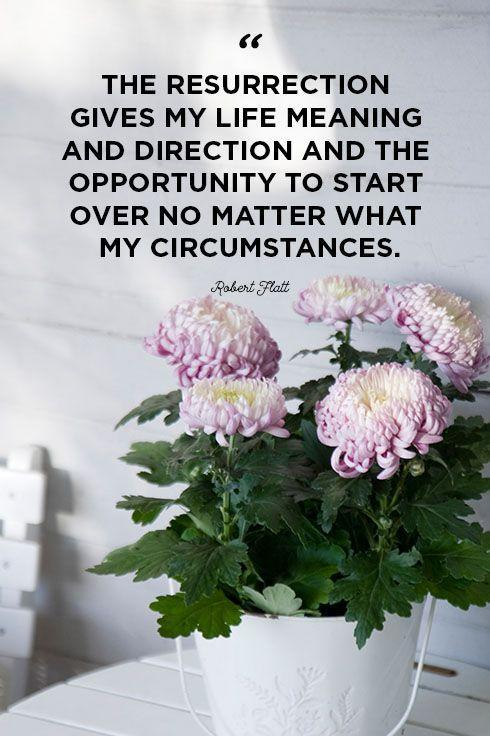 """<p>""""The resurrection gives my life meaning and direction and the opportunity to start over no matter what my circumstances.""""</p>"""