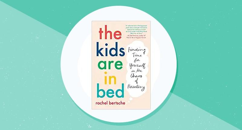 The Kids Are in Bed: Finding Time for Yourself in the Chaos of Parenting. (Photo: Amazon)