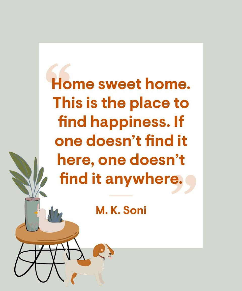 <p>Home sweet home. This is the place to find happiness. If one doesn't find it here, one doesn't find it anywhere.</p>