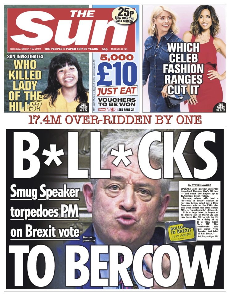 <p>B*ll*cks to Bercow – the headline pays homage to Bercow's wife who had a 'B*ll*cks to Brexit' sticker on her car. </p>