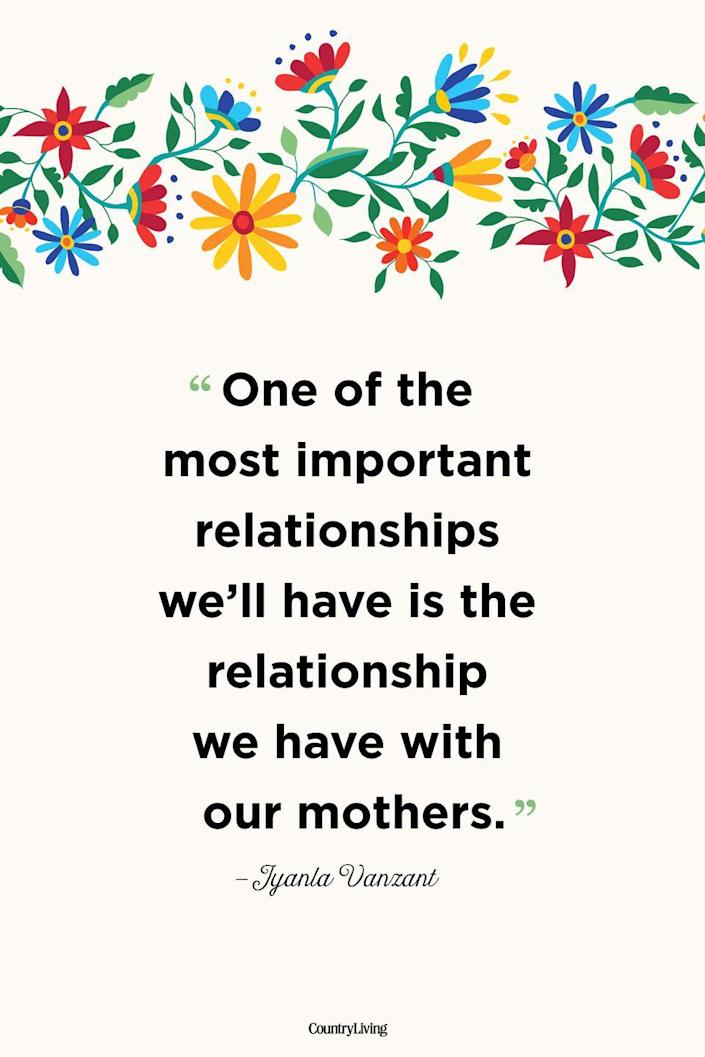 """<p>""""One of the most important relationships we'll have is the relationship we have with our mothers.""""</p>"""