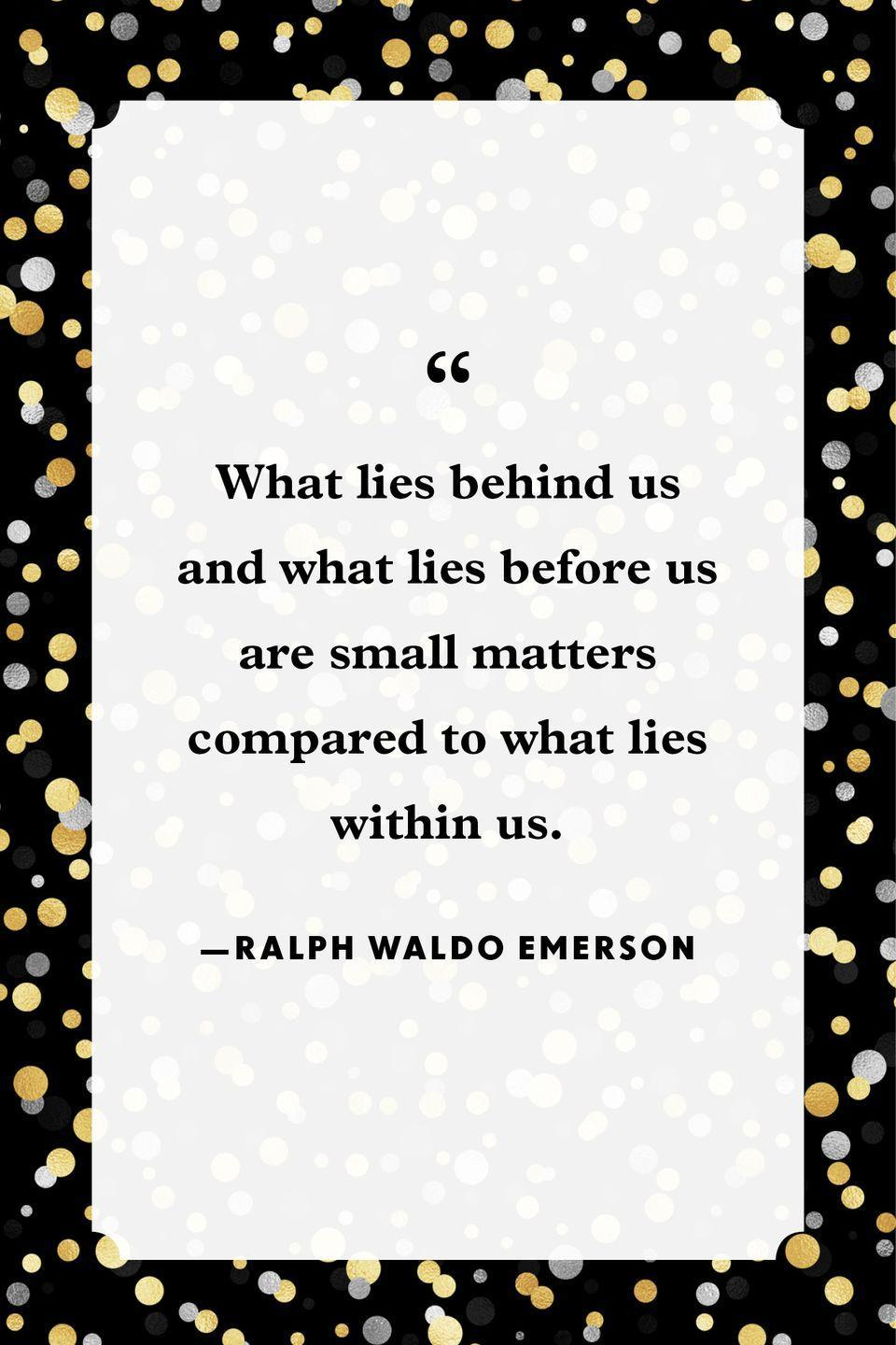 """<p>""""What lies behind us and what lies before us are small matters compared to what lies within us.""""</p>"""