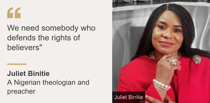"""We need somebody who defends the rights of believers"""", Source: Juliet Binitie, Source description: A Nigerian theologian and preacher, Image: Juliet Binitie"