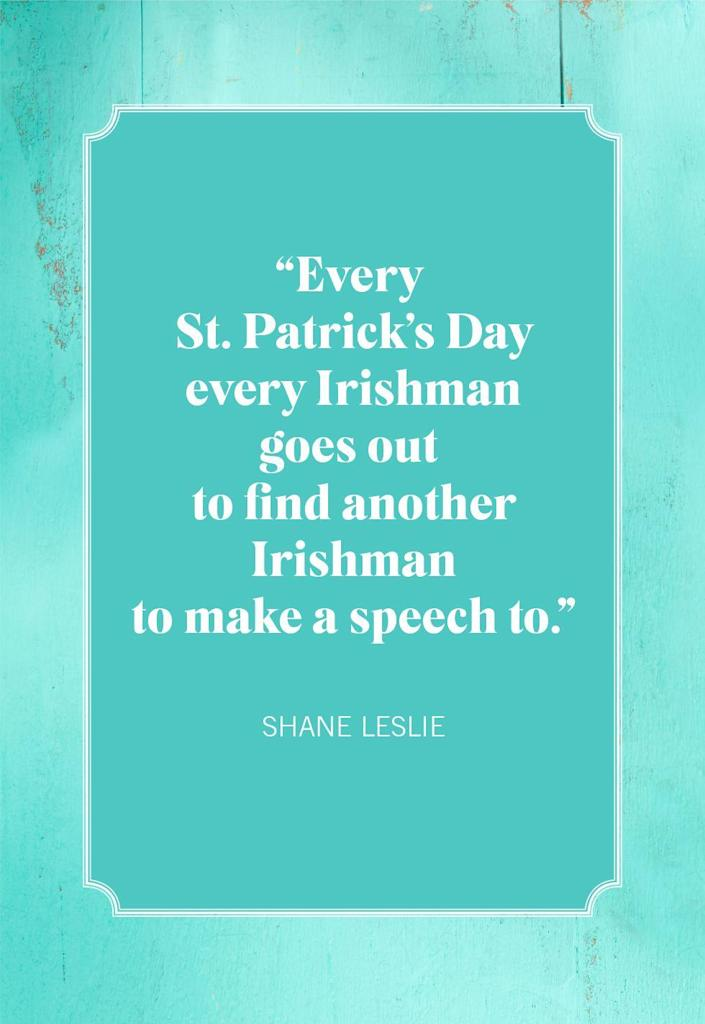 """<p>""""Every St. Patrick's Day every Irishman goes out to find another Irishman to make a speech to.""""</p>"""